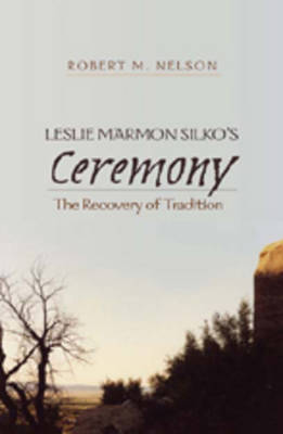 "Leslie Marmon Silko's ""Ceremony"": The Recovery of Tradition (Paperback)"