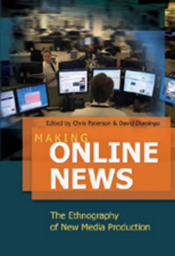 Making Online News: The Ethnography of New Media Production - Digital Formations 49 (Hardback)