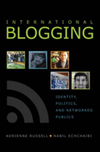 International Blogging: Identity, Politics and Networked Publics - Digital Formations 50 (Paperback)
