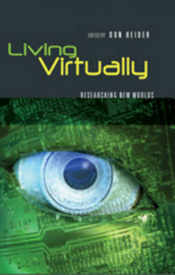 Living Virtually: Researching New Worlds - Digital Formations 47 (Hardback)