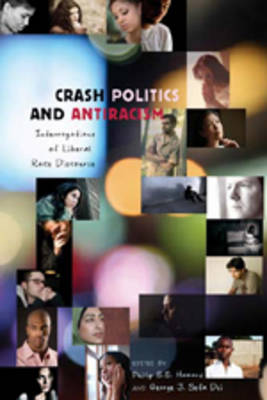 Crash Politics and Antiracism: Interrogations of Liberal Race Discourse - Counterpoints 339 (Hardback)