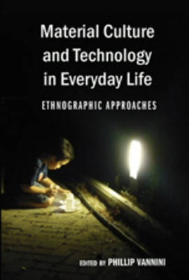 Material Culture and Technology in Everyday Life: Ethnographic Approaches - Intersections in Communications and Culture 25 (Hardback)