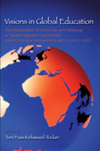Visions in Global Education: The Globalization of Curriculum and Pedagogy in Teacher Education and Schools: Perspectives from Canada, Russia, and the United States - Complicated Conversation 29 (Paperback)