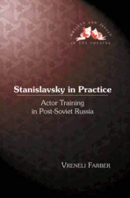 Stanislavsky in Practice: Actor Training in Post-Soviet Russia - Artists and Issues in the Theatre 16 (Hardback)