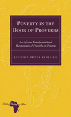 Poverty in the Book of Proverbs: An African Transformational Hermeneutic of Proverbs on Poverty - Bible and Theology in Africa 7 (Hardback)