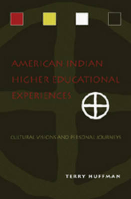 American Indian Higher Educational Experiences: Cultural Visions and Personal Journeys (Hardback)