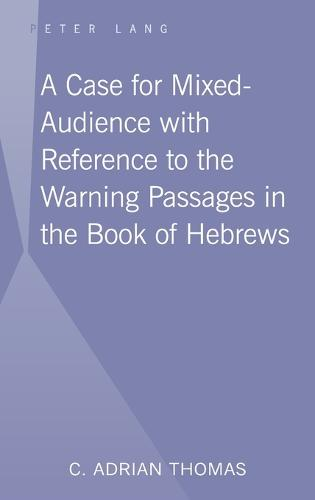 A Case for Mixed-Audience with Reference to the Warning Passages in the Book of Hebrews (Hardback)