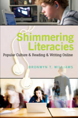 Shimmering Literacies: Popular Culture and Reading and Writing Online - New Literacies and Digital Epistemologies 35 (Hardback)