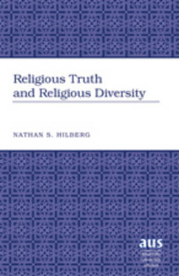 Religious Truth and Religious Diversity - American University Studies 288 (Hardback)