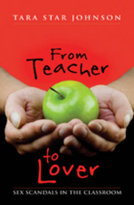 From Teacher to Lover: Sex Scandals in the Classroom (Paperback)