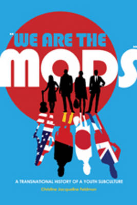 """""""We are the Mods"""": A Transnational History of a Youth Subculture - Mediated Youth 7 (Paperback)"""