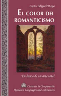 El Color del Romanticismo: En Busca de un Arte Total - Currents in Comparative Romance Languages & Literatures 167 (Hardback)