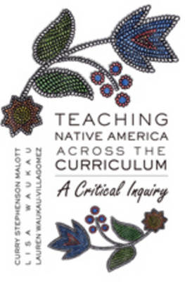 Teaching Native America Across the Curriculum: A Critical Inquiry - Counterpoints 349 (Paperback)