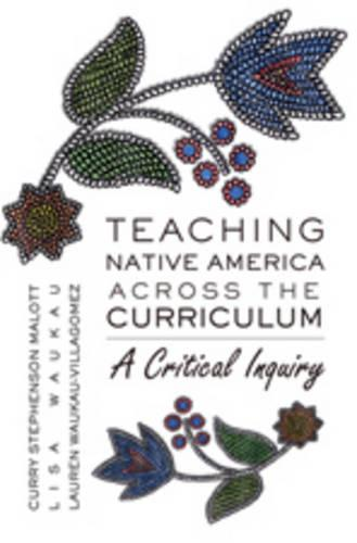 Teaching Native America Across the Curriculum: A Critical Inquiry - Counterpoints 349 (Hardback)