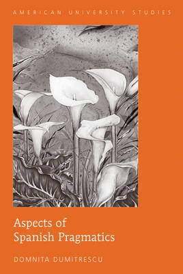 Aspects of Spanish Pragmatics - American University Studies 35 (Hardback)
