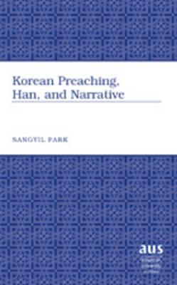 Korean Preaching, Han, and Narrative - American University Studies 282 (Hardback)