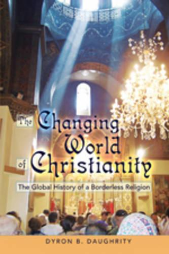 The Changing World of Christianity: The Global History of a Borderless Religion (Paperback)
