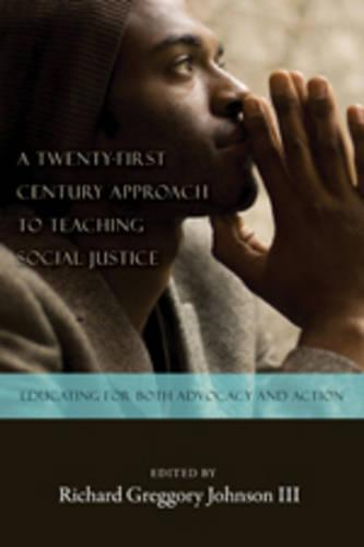 A Twenty-First Century Approach to Teaching Social Justice: Educating for Both Advocacy and Action - Counterpoints 358 (Paperback)