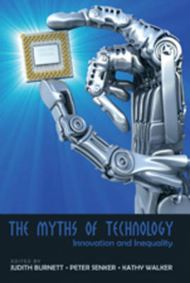 The Myths of Technology: Innovation and Inequality - Digital Formations 46 (Hardback)