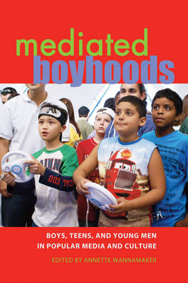 Mediated Boyhoods: Boys, Teens, and Young Men in Popular Media and Culture - Mediated Youth 8 (Hardback)