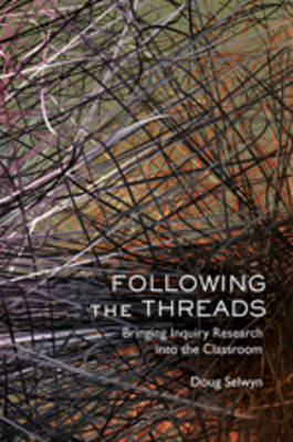 Following the Threads: Bringing Inquiry Research into the Classroom (Paperback)