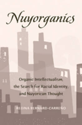 Nuyorganics: Organic Intellectualism, the Search for Racial Identity, and Nuyorican Thought - Counterpoints 366 (Paperback)