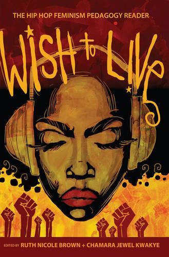 Wish to Live: The Hip-hop Feminism Pedagogy Reader - Educational Psychology 3 (Paperback)
