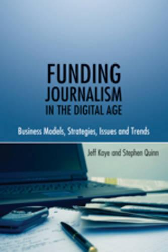 Funding Journalism in the Digital Age: Business Models, Strategies, Issues and Trends (Paperback)