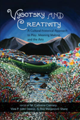Vygotsky and Creativity: A Cultural-historical Approach to Play, Meaning Making, and the Arts - Educational Psychology 34 (Paperback)