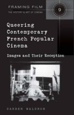 Queering Contemporary French Popular Cinema: Images and their Reception - Framing Film 9 (Paperback)