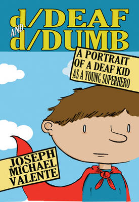 d/Deaf and d/Dumb: A Portrait of a Deaf Kid as a Young Superhero - Disability Studies in Education 10 (Paperback)