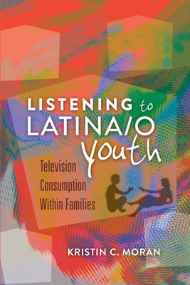 Listening to Latina/o Youth: Television Consumption Within Families - Mediated Youth 13 (Hardback)