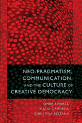 Neo-Pragmatism, Communication, and the Culture of Creative Democracy (Paperback)
