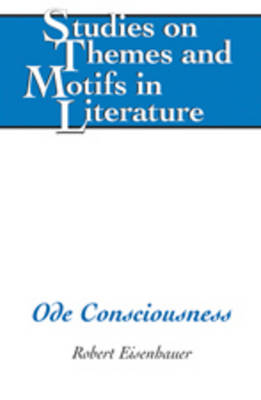 Ode Consciousness - Studies on Themes and Motifs in Literature 100 (Hardback)
