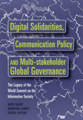 Digital Solidarities, Communication Policy and Multi-stakeholder Global Governance: The Legacy of the World Summit on the Information Society (Hardback)