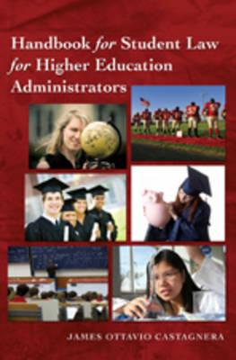 Handbook for Student Law for Higher Education Administrators - Education Management 6 (Hardback)
