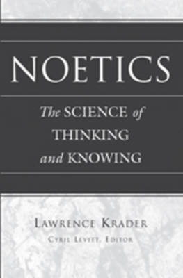 Noetics: The Science of Thinking and Knowing- Edited by Cyril Levitt (Hardback)