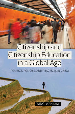 Citizenship and Citizenship Education in a Global Age: Politics, Policies, and Practices in China - Global Studies in Education (Hardback)