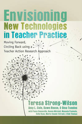 Envisioning New Technologies in Teacher Practice: Moving Forward, Circling Back using a Teacher Action Research Approach - New Literacies and Digital Epistemologies 47 (Paperback)