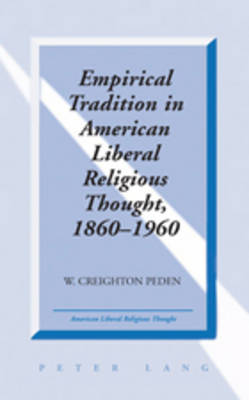 Empirical Tradition in American Liberal Religious Thought, 1860-1960 - American Liberal Religious Thought 10 (Hardback)