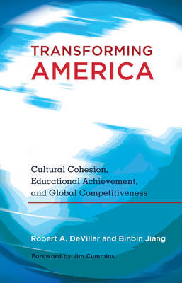 Transforming America: Cultural Cohesion, Educational Achievement, and Global Competitiveness- Foreword by Jim Cummins - Educational Psychology 7 (Paperback)