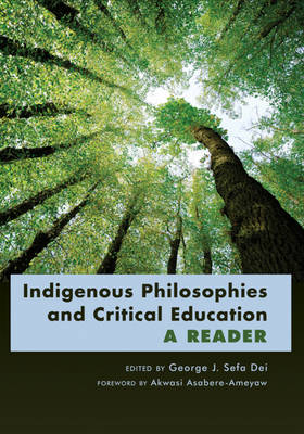 Indigenous Philosophies and Critical Education: A Reader- Foreword by Akwasi Asabere-Ameyaw - Counterpoints 379 (Paperback)