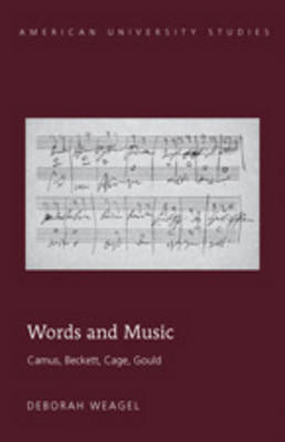 Words and Music: Camus, Beckett, Cage, Gould - American University Studies 38 (Hardback)