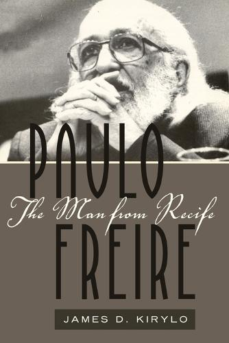Paulo Freire: The Man from Recife - Counterpoints 385 (Paperback)
