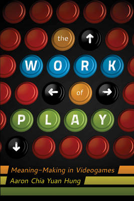 The Work of Play: Meaning-Making in Videogames - New Literacies and Digital Epistemologies 48 (Hardback)
