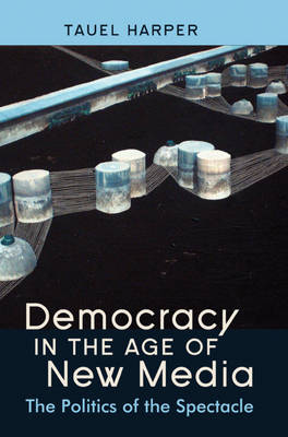 Democracy in the Age of New Media: The Politics of the Spectacle (Hardback)