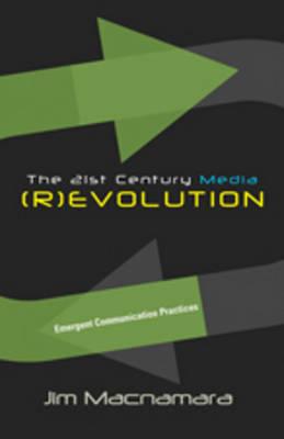 The 21st Century Media (R)evolution: Emergent Communication Practices (Paperback)