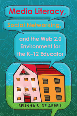 Media Literacy, Social Networking, and the Web 2.0 Environment for the K-12 Educator - Minding the Media 4 (Hardback)
