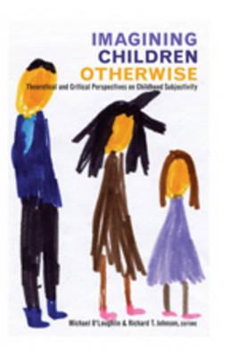 Imagining Children Otherwise: Theoretical and Critical Perspectives on Childhood Subjectivity - Rethinking Childhood 46 (Hardback)