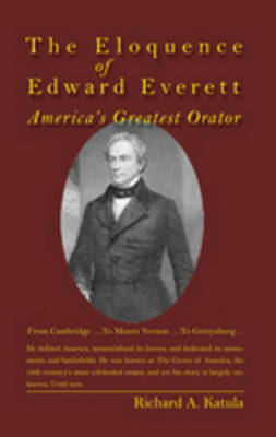 The Eloquence of Edward Everett: America's Greatest Orator (Hardback)
